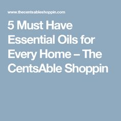 5 Must Have Essential Oils for Every Home – The CentsAble Shoppin