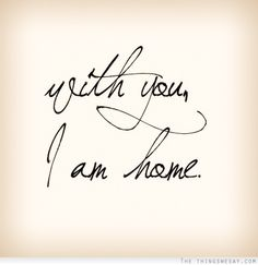 With you I am home, so gonna put this up in my house someday.