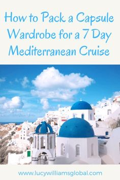 How to Pack a Capsule Wardrobe for a 7 Day Mediterranean Cruise