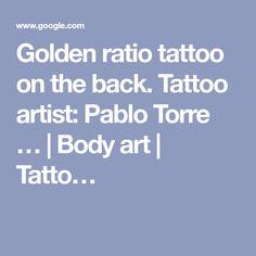 Golden ratio tattoo on the back. Golden Ratio Tattoo, Fibonacci Tattoo, Tattoo On, Tattoo Artists, Body Art, Ideas, Tattoo Small, Random Tattoos, Body Mods
