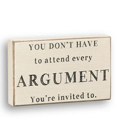 Take a look at this 'Attend Every Argument' Box Sign by Collins on #zulily today!