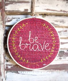 "Embroidery Hoop ""Be Brave"" / Inspirational Quote / Baby Girl Artwork / Pink / 6"""