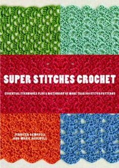 Super Stitches Crochet: Essential Techniques Plus a Dictionary of more than 180 Stitch Patterns by Jennifer Campbell,http://www.amazon.com/dp/0823099083/ref=cm_sw_r_pi_dp_BGzrtb105BV1PFQ9