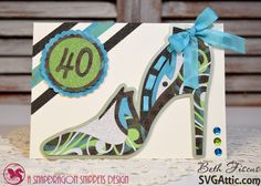 High Heeled 40th birthday card using files from SVG Attic and papers from DCWV #svg #svgattic #dcwv #dcwvmaker