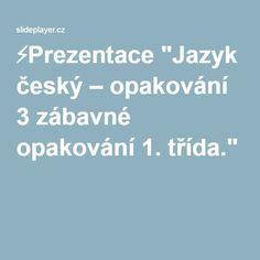 """⚡Prezentace """"Jazyk český – opakování 3 zábavné opakování 1. třída."""" School"""