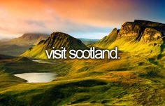 I've never been to Scotland, I would like to one day