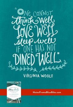"""One cannot think well, love well, sleep well if one has not dined well. -Virginia Woolf   (Great post by @Sandy 
