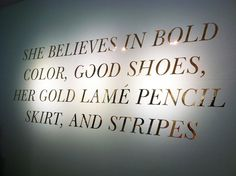 I believe in all of these things! Kate Spade!