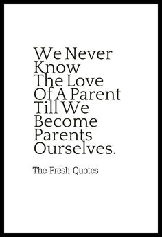 We Never Know The Love Of A Parent Till We Become Parents Ourselves. » Henry Ward Beecher