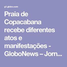 Praia de Copacabana recebe diferentes atos e manifestações - GloboNews – Jornal GloboNews  - Catálogo de Vídeos