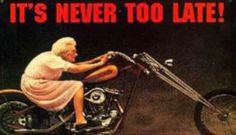 ((Its never to late for anything, dream big! She looks like our Aunt Peg! Our Aunt Ida had a Harley with side car In the I remember riding in it when I was 6 yrs old and many times more. Guess she was one of the first ladies of Harley. Funny Images, Funny Pictures, Bing Images, Sarcastic Pictures, Funny Pix, Funny Signs, Funny Stuff, Biker Quotes, Motorcycle Quotes