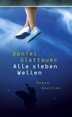 Alle sieben Wellen by Daniel Glattauer - Books Search Engine Thriller, Books To Read, My Books, Love Deeply, Recorded Books, Online Library, Friends Show, Book Authors