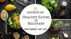 Healthy Eating & Recovery - Life After Lust VLOG