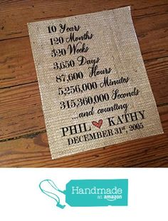 """Burlap """"10 Years ... And Counting"""" - Personalized Love Quote Burlap - Wedding Gift/Bridal Shower Gift - Tenth Anniversary Gift for Him Her - Decade of Love - 10th Anniversary Gifts for Husband and Wife from The Thrifty Gifter http://www.amazon.com/dp/B01AGVAUDY/ref=hnd_sw_r_pi_dp_SsaLwb0XS749P #handmadeatamazon"""