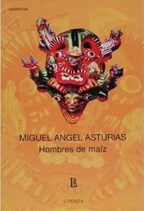 Hombres de Maiz (Men of Maize) Miguel Angel Asturias.