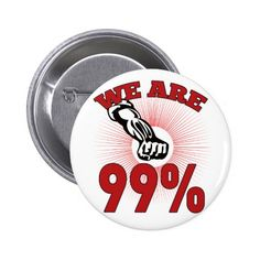 """We are 99% Occupy Wall Street American Worker Button. Pinback button with a retro style illustration of male worker protesting with a clenched fist and the words """"We are 99%"""" that also dramatizes support of the Occupy Wall Street & Occupy America protest movements. #occupywallstreet #protest #pinbackbutton"""