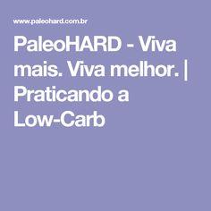 PaleoHARD - Viva mais. Viva melhor. | Praticando a Low-Carb