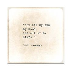 """You are my sun, my moon, and all of my stars."" #lovequotes"