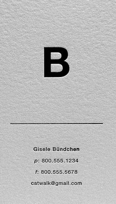 Great business card idea. Minimalist card, black ink letterpress printed on white cotton paper _ Nice test name: Gisele Bundchen _