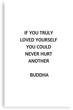 'Buddhist quote - If you truly love yourself you could never hurt another' Canvas Print by IdeasForArtists Buddhist Quotes Love, Buddha Quotes Life, Buddha Quotes Inspirational, Quotes Positive, Inspiring Quotes, Life Quotes, Inspirational Posters, Doubt Quotes, Words To Live By Quotes