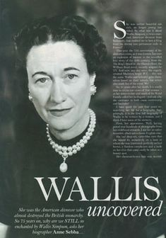 "Wallis Simpson (Bessie Wallis Warfield-Spencer-Simpson) (1896-1986) USA wife of King Edward VIII ""David"" (Edward Albert Christian George Andrew Patrick David) (1894-1972) Prince of Wales UK, Duke & Duchess of Windsor : ""Why does Wallis Simpson continue to fascinate"" article."