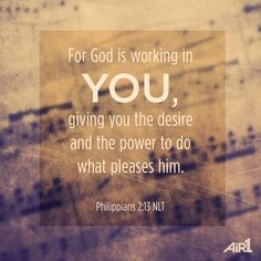 Philippians 2:13 More at http://ibibleverses.christianpost.com
