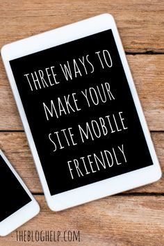 Three ways to make a mobile friendly website. This is essential for all blogs!