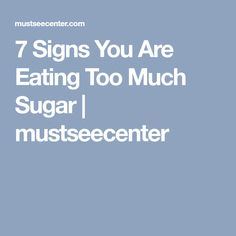 7 Signs You Are Eating Too Much Sugar | mustseecenter