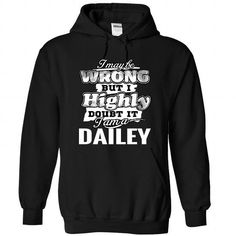 1 DAILEY May Be Wrong - #shirt pillow #logo tee. LIMITED TIME PRICE => https://www.sunfrog.com/Camping/1-Black-84489159-Hoodie.html?68278
