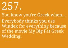 "You know you're Greek when... Everybody thinks you use Windex for everything because of the movie ""My Big Fat Greek Wedding."""
