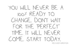 "Fitspiration: you will never be 100% ready to change. Don't wait for the ""perfect"" time. It will never come. Start today."""