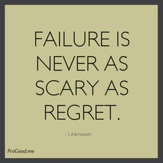- view source at http://progood.me/4267/unknown-failure-is-never-as-scary-as-regret. To see more, follow us on Pinterest.com/progood or visit us at http://ProGood.me. #LifeQuotes, #MotivationQuotes, #Quotes, #SuccessQuotes, #WisdomQuotes