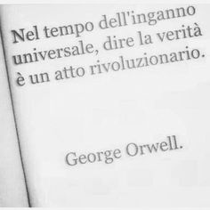 In the time of universal deception, to speak the truth is a revolutionary Act V Quote, Words Quotes, Sayings, Italian Phrases, Italian Quotes, Happy Quotes, Life Quotes, Favorite Quotes, Best Quotes