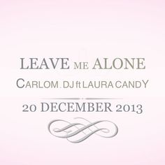 CARLO M ft LAURA CANDY - LEAVE ME ALONE