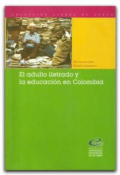 El adulto iletrado y la educación en Colombia – Víctor Augusto Mariño Sarmiento – Universidad Cooperativa de Colombia     www.librosyeditores.com/tiendalemoine/ciencias-de-la-educacion/1266-el-adulto-iletrado-y-la-educacion-en-colombia.html    Editores y distribuidores.