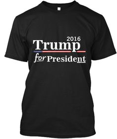 Trump President For 2016 T Shirt  Black T-Shirt Front