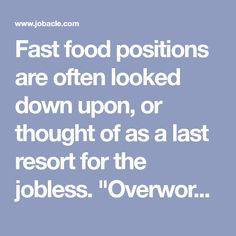 """Fast food positions are often looked down upon, or thought of as a last resort for the jobless. """"Overworked and underpaid,"""" as some begrudgingly put it, working as a cashier at your favorite burger joint may not be the ideal life-long career. But as a teenager the lessons learned as a fast food employee are more valuable than you may think. If you are interested in working in the fast food industry, visit job-applications.com to apply for jobs that will help you gain a surprising amount of real- Summer Jobs For Teens, Look Down Upon, Fast Food Chains, Marketing Jobs, Food Industry, Lessons Learned, Gain, Career, Positivity"""