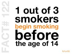 1 out of 3 smokers begin smoking before the age of Tobacco Facts, Rumi Quotes, Smokers, Age