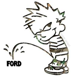Was Pissing on ford pic agree, the