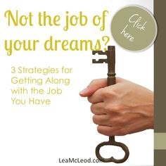 Looking for ways to find meaning in a less than perfect job?  Read on! http://www.leamcleod.com/3-strategies-for-getting-along-with-your-job/#