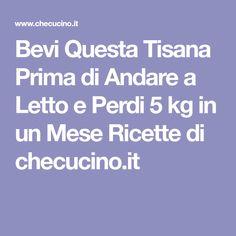 Bevi Questa Tisana Prima di Andare a Letto e Perdi 5 kg in un Mese Ricette di checucino.it