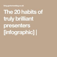 The 20 habits of truly brilliant presenters [infographic] |