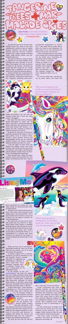 """Tangerine Trees and Marmalade Skies: Lisa Frank on her Wild, Wonderful, Billion-Dollar School Supply Empire,"" (The Daily, July 28, 2012) -- This lady (and fellow Tucsonan), important as she was, briefly, in my childhood, is crazy."