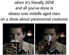 So true it's sad Obsess over very attractive* middle-aged men Supernatural