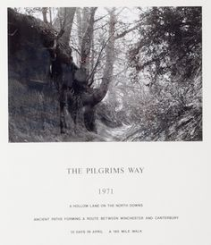 Hamish Fulton: The Pilgrims Way 1971. Foto-text. Text: Hollow lane on the North Downs        Ancient paths forming a route between Winchster and Canterbury 10 days in April a 165 miles walk.