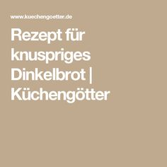 Rezept für knuspriges Dinkelbrot | Küchengötter
