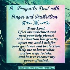 A Prayer to Deal with Anger and Frustration ~ I feel overwhelmed and need your help please! This situation has greatly upset me and I ask for your guidance and protection. Help me to know what action steps to take, and how to recover my peace of mind! Prayer Scriptures, Faith Prayer, Prayer Quotes, My Prayer, Bible Verses, Prayer Room, Bible Quotes, Qoutes, Prayer For Peace