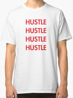 'Hustle' Classic T-Shirt by Hoodies, Sweatshirts, Hustle, Chiffon Tops, Classic T Shirts, Mens Tops, Stuff To Buy, Clothes, Fashion