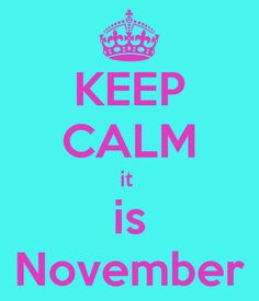 KEEP CALM it  is November