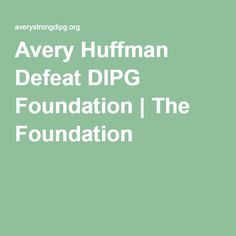 Avery Huffman Defeat DIPG Foundation   The Foundation